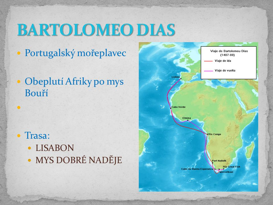 BARTOLOMEO DIAS Portugalský mořeplavec Obeplutí Afriky po mys Bouří
