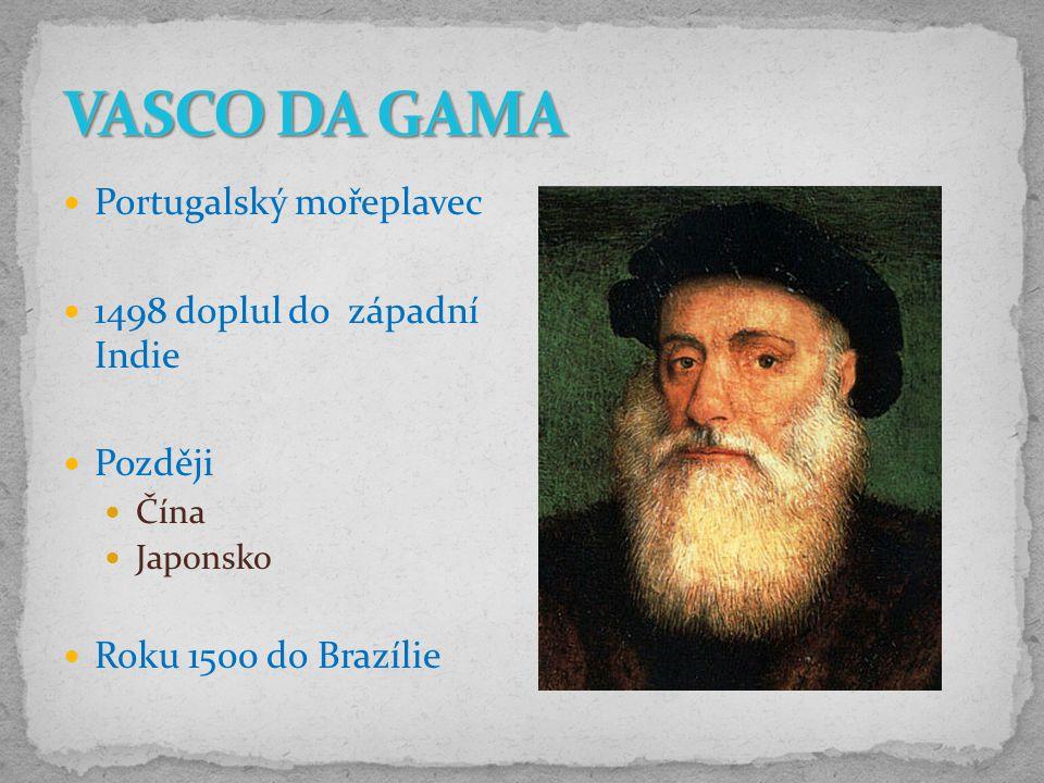 VASCO DA GAMA Portugalský mořeplavec 1498 doplul do západní Indie