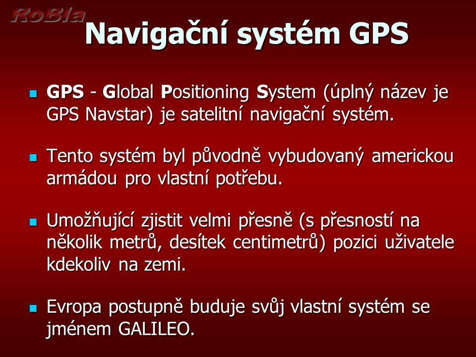 Navigační systém GPS GPS - Global Positioning System (úplný název je GPS Navstar) je satelitní navigační systém.