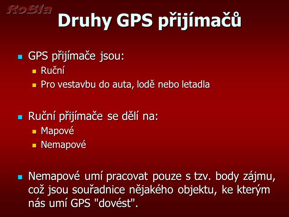 Druhy GPS přijímačů GPS přijímače jsou: Ruční přijímače se dělí na: