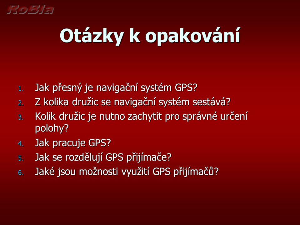 Otázky k opakování Jak přesný je navigační systém GPS