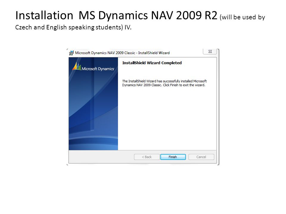 Installation MS Dynamics NAV 2009 R2 (will be used by Czech and English speaking students) IV.