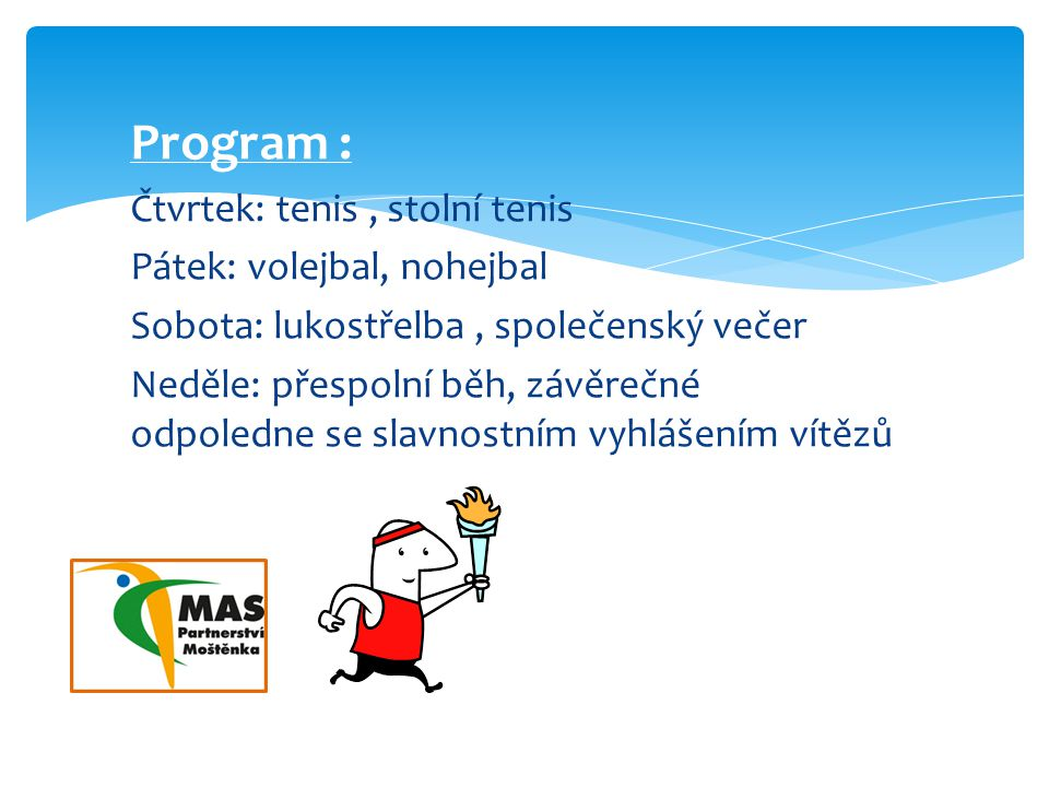 Program : Čtvrtek: tenis , stolní tenis Pátek: volejbal, nohejbal