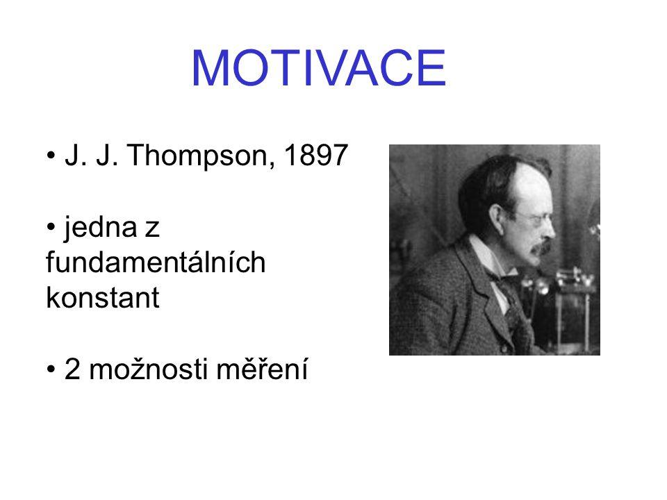 MOTIVACE J. J. Thompson, 1897 jedna z fundamentálních konstant