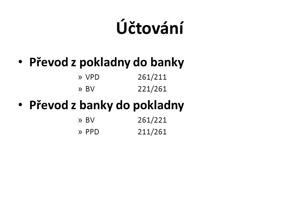 Účtování Převod z pokladny do banky Převod z banky do pokladny