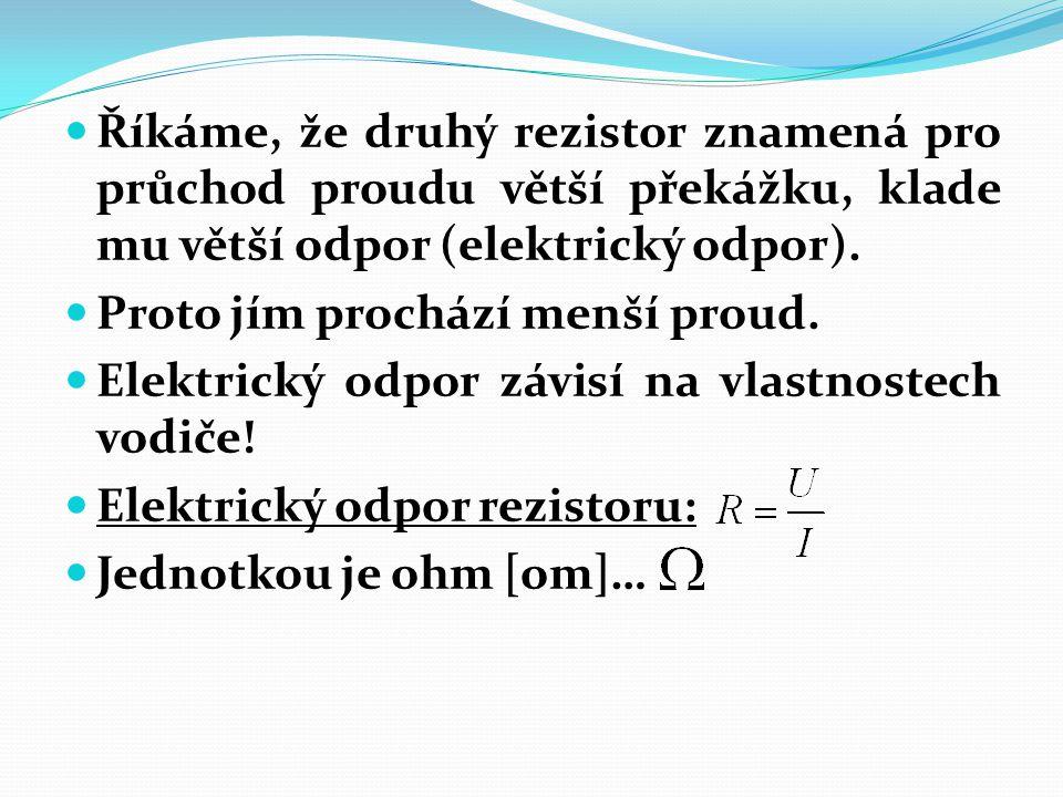 Říkáme, že druhý rezistor znamená pro průchod proudu větší překážku, klade mu větší odpor (elektrický odpor).