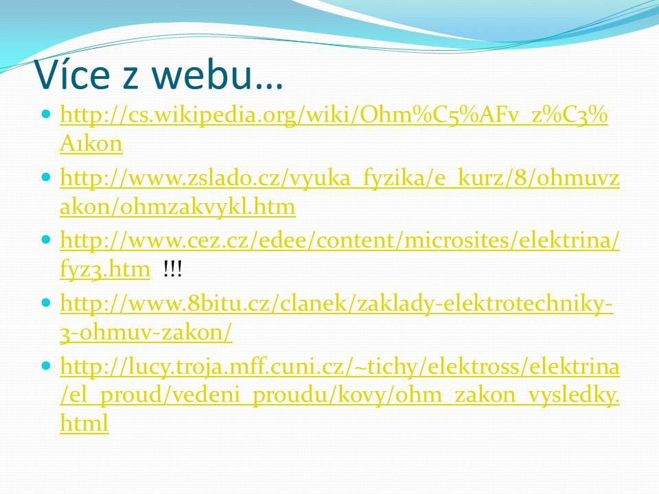 Více z webu… http://cs.wikipedia.org/wiki/Ohm%C5%AFv_z%C3%A1kon