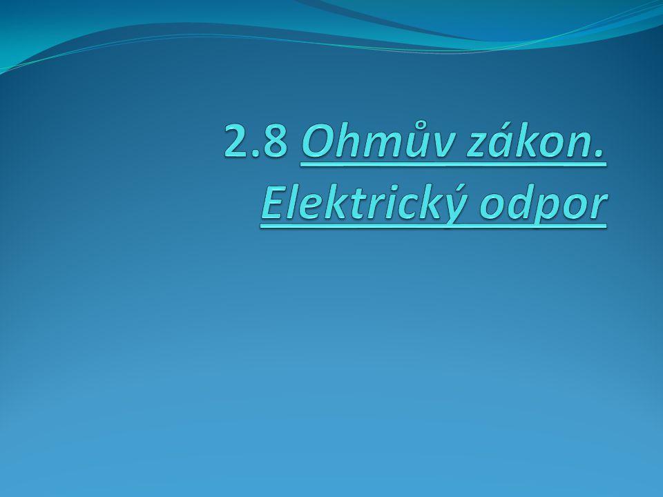 2.8 Ohmův zákon. Elektrický odpor