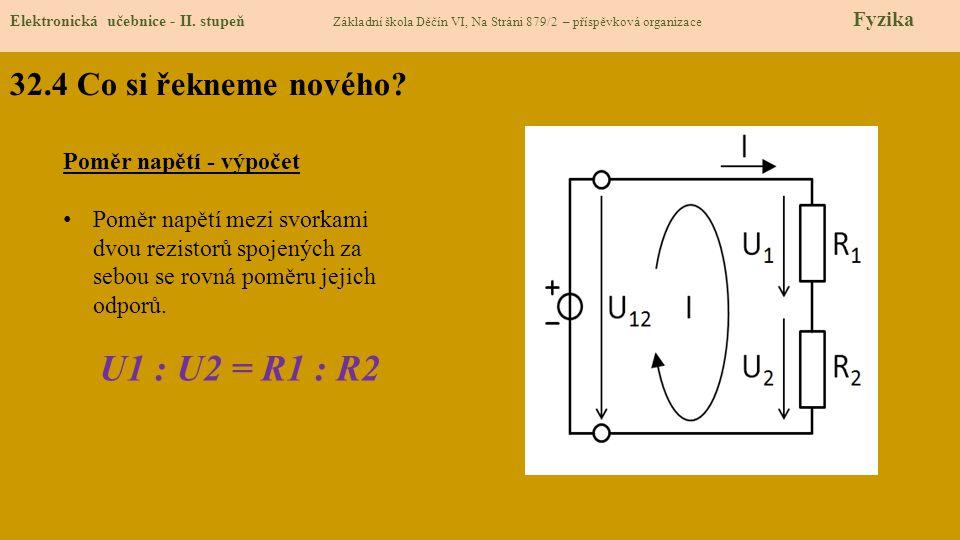 U1 : U2 = R1 : R2 32.4 Co si řekneme nového Poměr napětí - výpočet