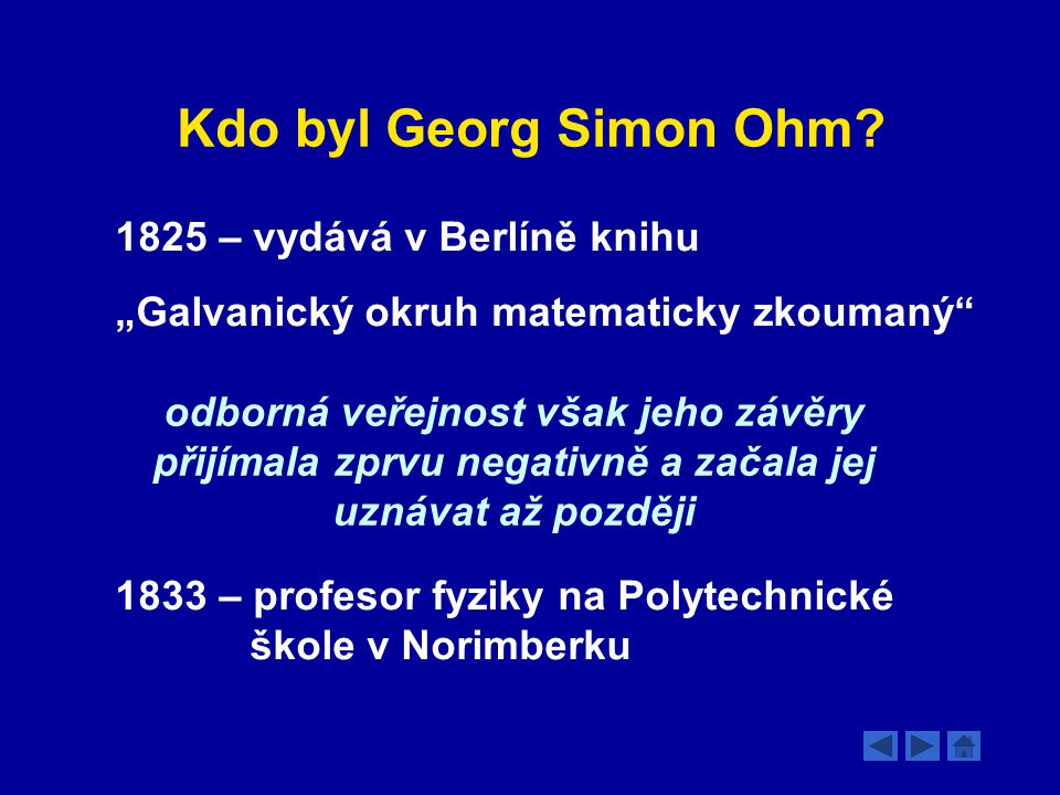 Kdo byl Georg Simon Ohm 1825 – vydává v Berlíně knihu