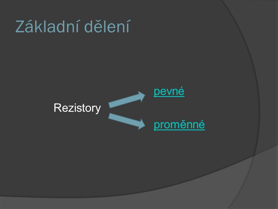Základní dělení pevné Rezistory proměnné