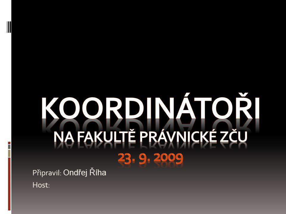 KOORDINÁTOŘI NA FAKULTĚ PRÁVNICKÉ ZČU 23. 9. 2009