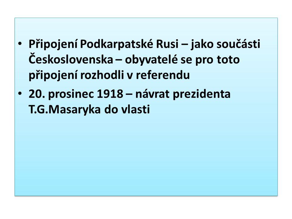 Připojení Podkarpatské Rusi – jako součásti Československa – obyvatelé se pro toto připojení rozhodli v referendu