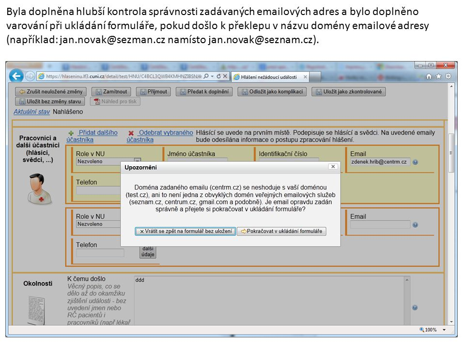 Byla doplněna hlubší kontrola správnosti zadávaných emailových adres a bylo doplněno varování při ukládání formuláře, pokud došlo k překlepu v názvu domény emailové adresy (například: jan.novak@sezman.cz namísto jan.novak@seznam.cz).