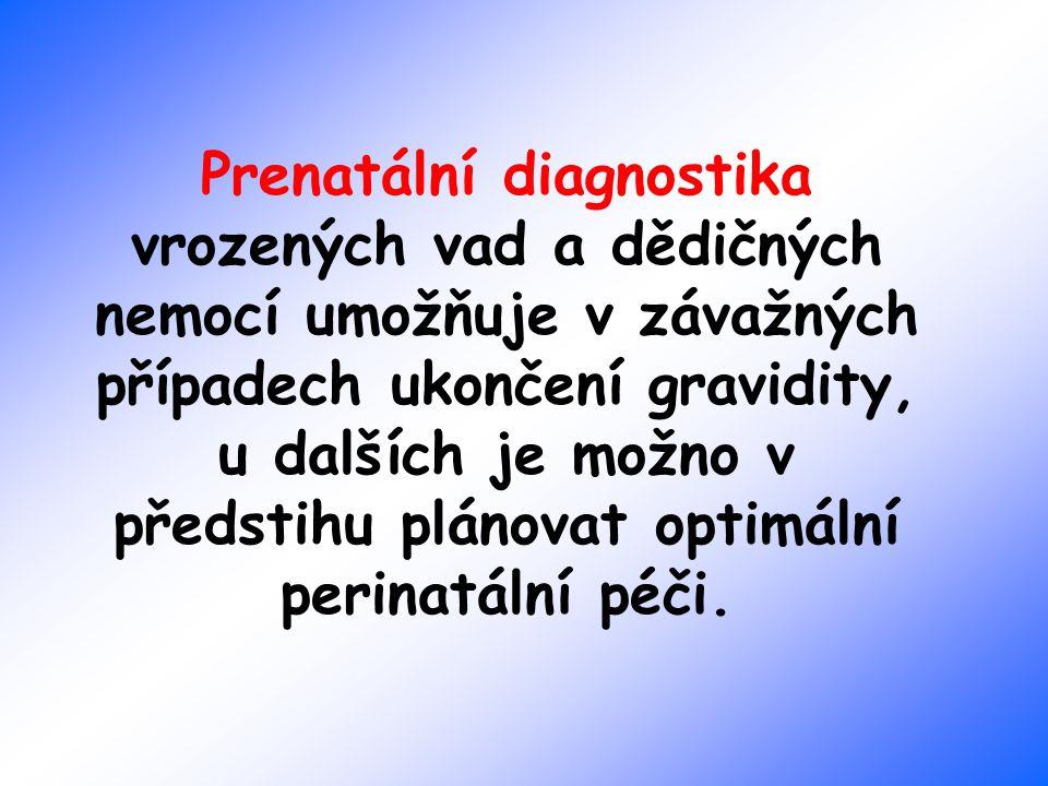 Prenatální diagnostika vrozených vad a dědičných nemocí umožňuje v závažných případech ukončení gravidity, u dalších je možno v předstihu plánovat optimální perinatální péči.