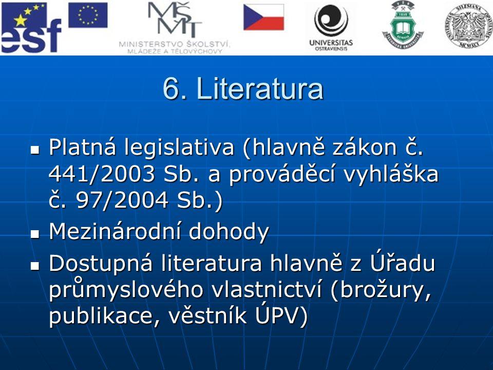 6. Literatura Platná legislativa (hlavně zákon č. 441/2003 Sb. a prováděcí vyhláška č. 97/2004 Sb.)