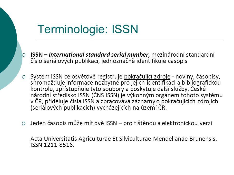 Terminologie: ISSN ISSN – International standard serial number, mezinárodní standardní číslo seriálových publikací, jednoznačně identifikuje časopis.