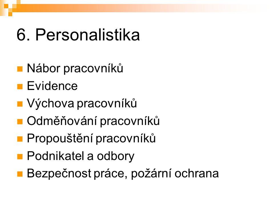 6. Personalistika Nábor pracovníků Evidence Výchova pracovníků