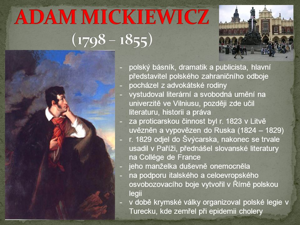 ADAM MICKIEWICZ (1798 – 1855) polský básník, dramatik a publicista, hlavní představitel polského zahraničního odboje.
