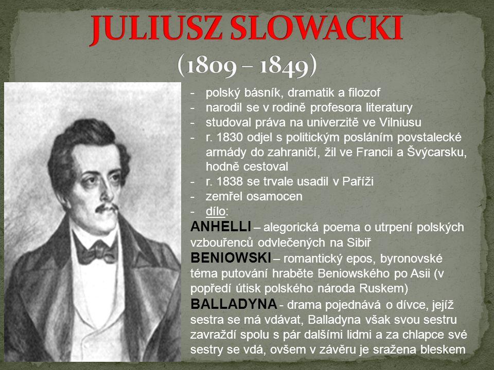 JULIUSZ SLOWACKI (1809 – 1849) polský básník, dramatik a filozof. narodil se v rodině profesora literatury.