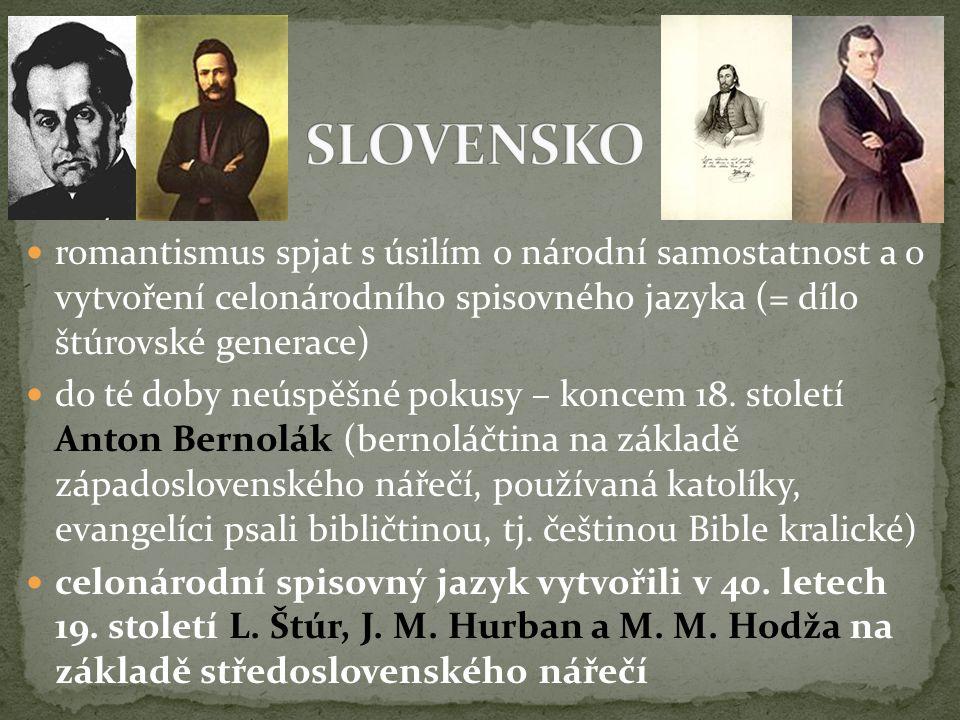 SLOVENSKO romantismus spjat s úsilím o národní samostatnost a o vytvoření celonárodního spisovného jazyka (= dílo štúrovské generace)