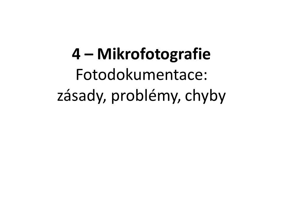 4 – Mikrofotografie Fotodokumentace: zásady, problémy, chyby