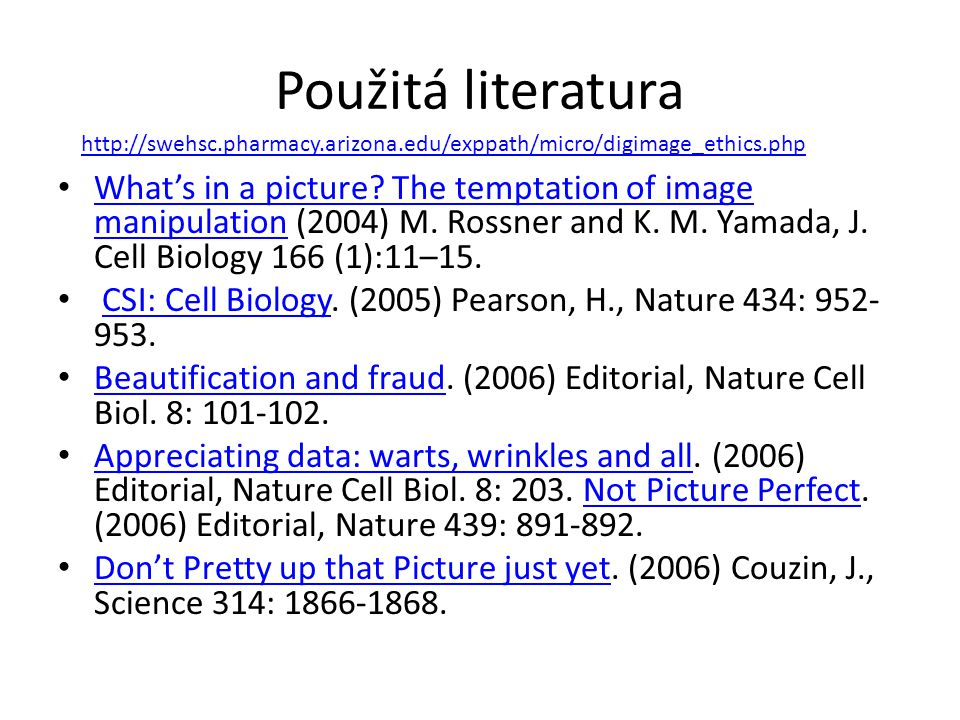 Použitá literatura http://swehsc.pharmacy.arizona.edu/exppath/micro/digimage_ethics.php.
