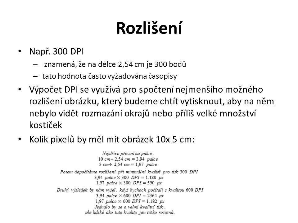 Rozlišení Např. 300 DPI. znamená, že na délce 2,54 cm je 300 bodů. tato hodnota často vyžadována časopisy.
