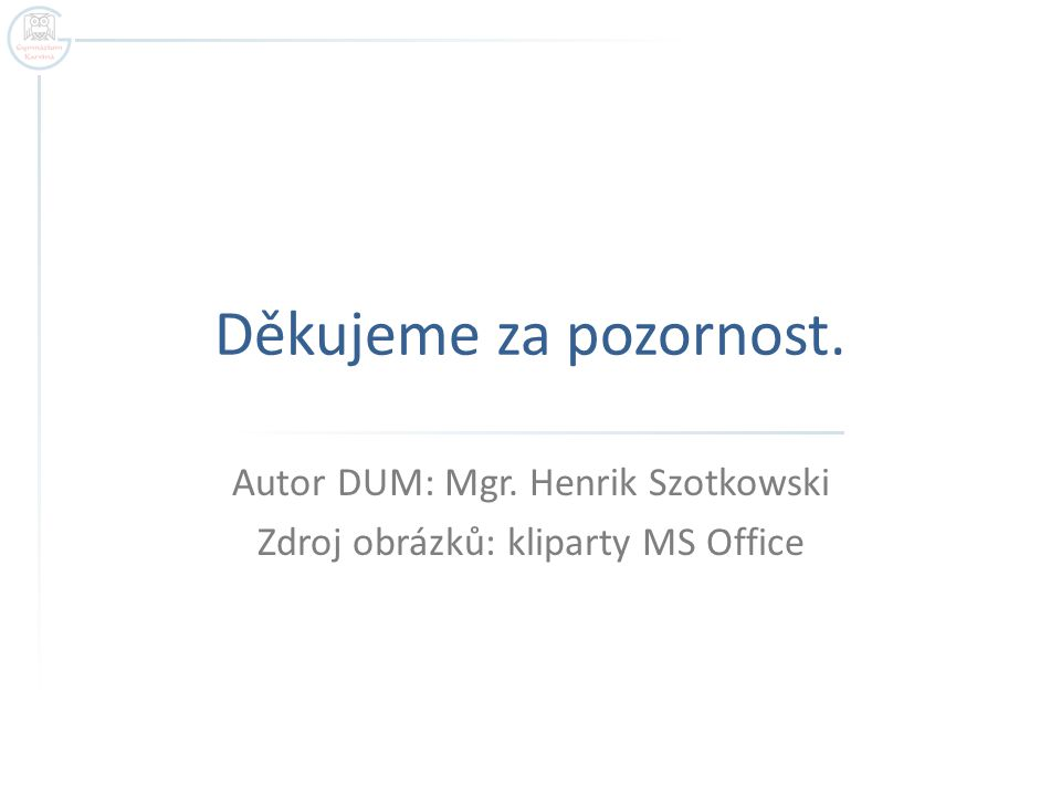 Autor DUM: Mgr. Henrik Szotkowski Zdroj obrázků: kliparty MS Office