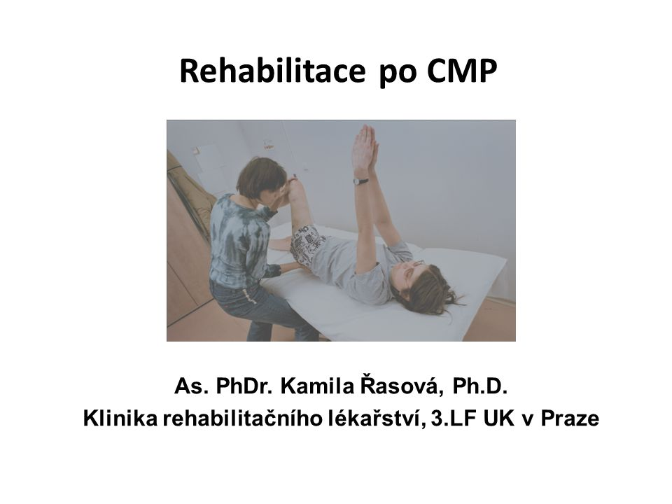 Rehabilitace po CMP As. PhDr. Kamila Řasová, Ph.D.