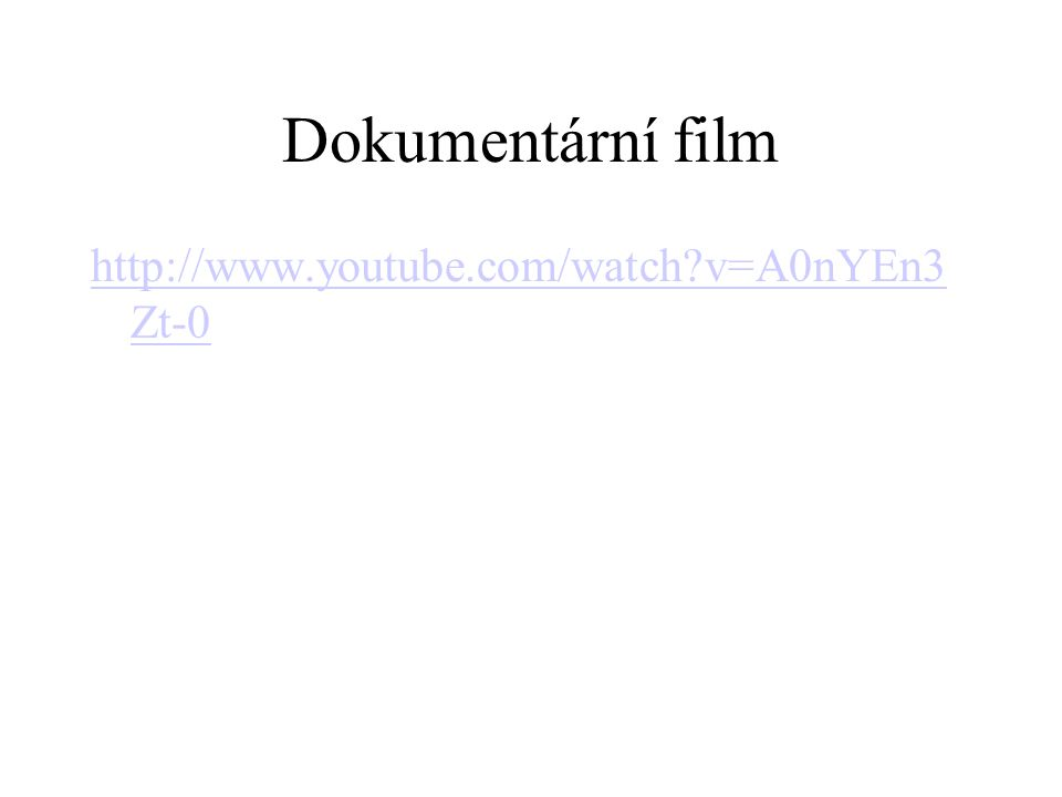 Dokumentární film http://www.youtube.com/watch v=A0nYEn3Zt-0