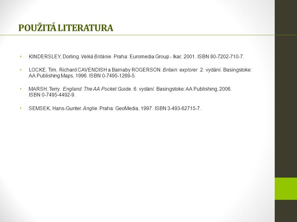 POUŽITÁ LITERATURA KINDERSLEY, Dorling. Velká Británie. Praha: Euromedia Group - Ikar, 2001. ISBN 80-7202-710-7.