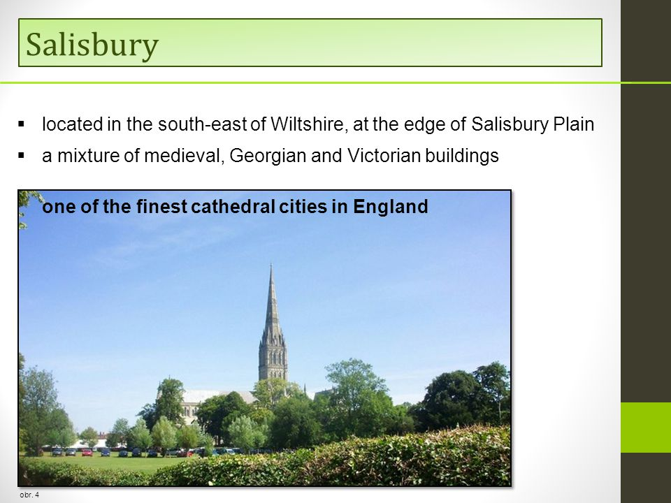 Salisbury located in the south-east of Wiltshire, at the edge of Salisbury Plain. a mixture of medieval, Georgian and Victorian buildings.