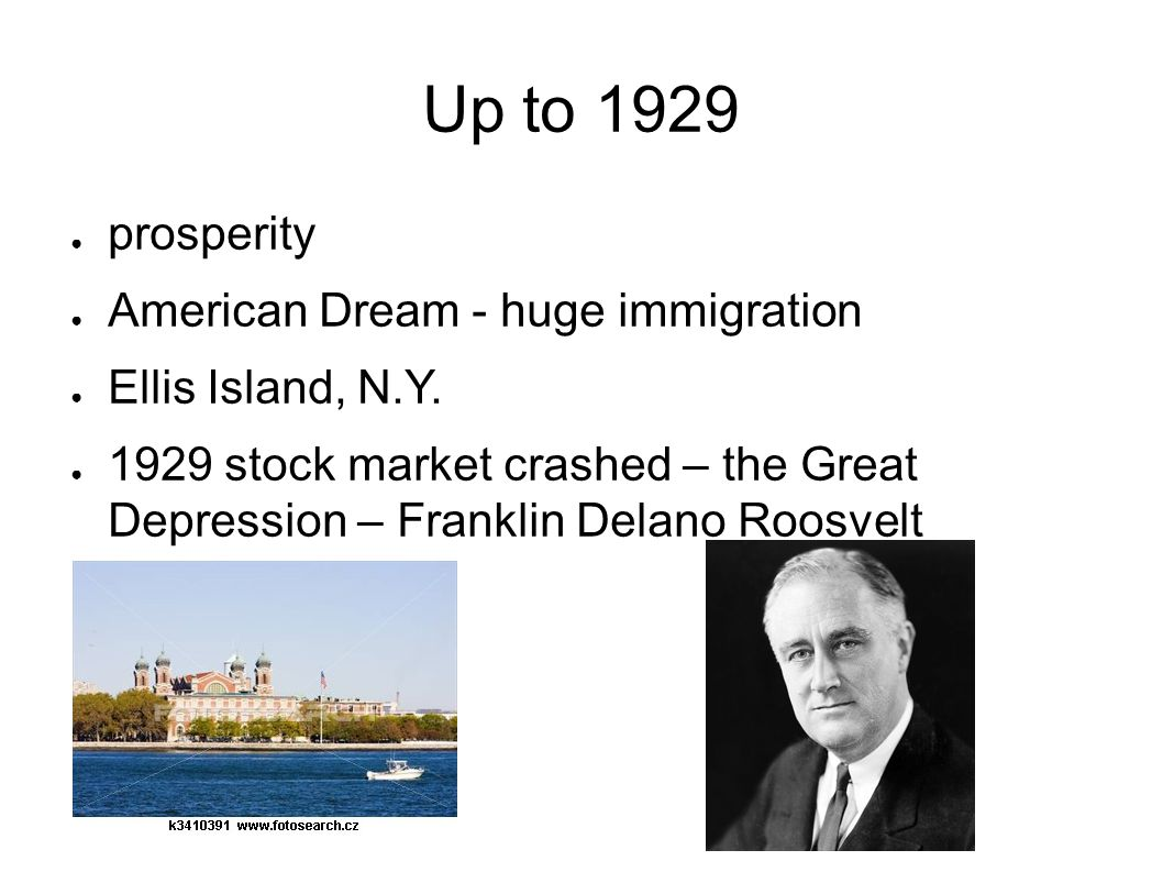 Up to 1929 prosperity American Dream - huge immigration