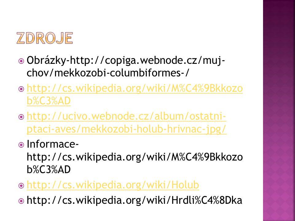 Zdroje Obrázky-http://copiga.webnode.cz/muj- chov/mekkozobi-columbiformes-/ http://cs.wikipedia.org/wiki/M%C4%9Bkkozo b%C3%AD.