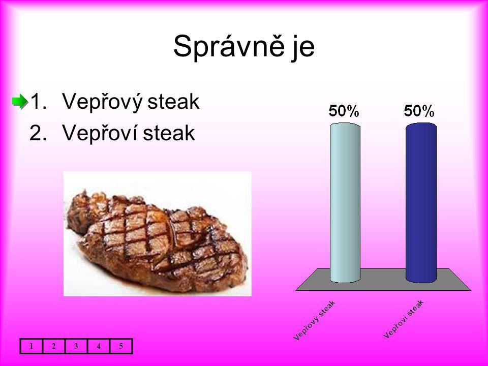 Správně je Vepřový steak Vepřoví steak 1 2 3 4 5
