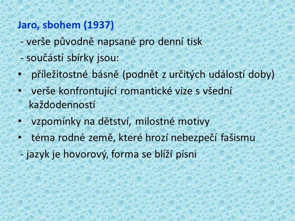 Jaro, sbohem (1937) - verše původně napsané pro denní tisk. - součástí sbírky jsou: příležitostné básně (podnět z určitých událostí doby)