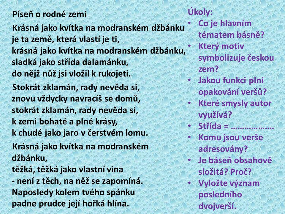 Úkoly: Co je hlavním tématem básně Který motiv symbolizuje českou zem Jakou funkci plní opakování veršů