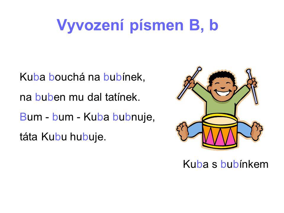 Vyvození písmen B, b Kuba bouchá na bubínek, na buben mu dal tatínek.