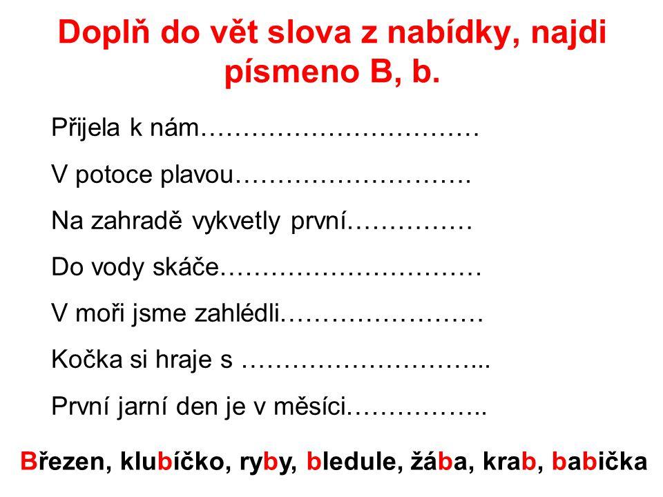 Doplň do vět slova z nabídky, najdi písmeno B, b.