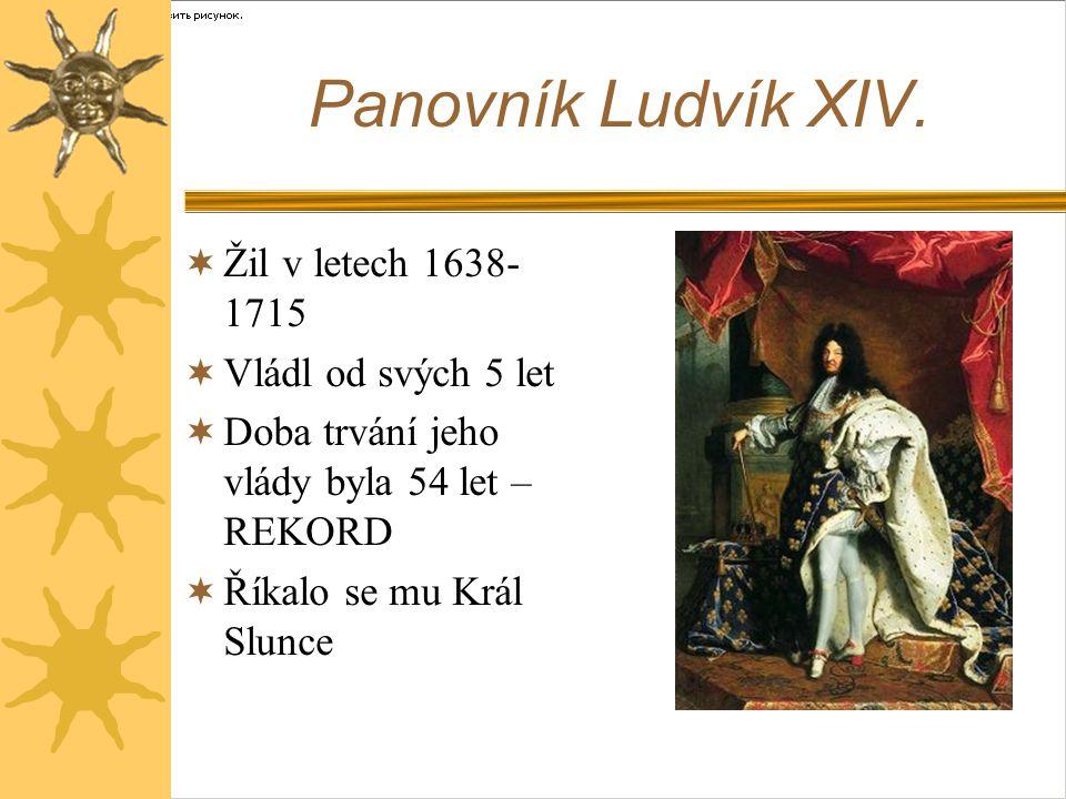 Panovník Ludvík XIV. Žil v letech 1638-1715 Vládl od svých 5 let