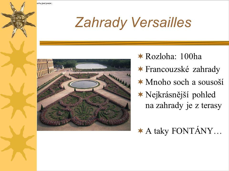 Zahrady Versailles Rozloha: 100ha Francouzské zahrady