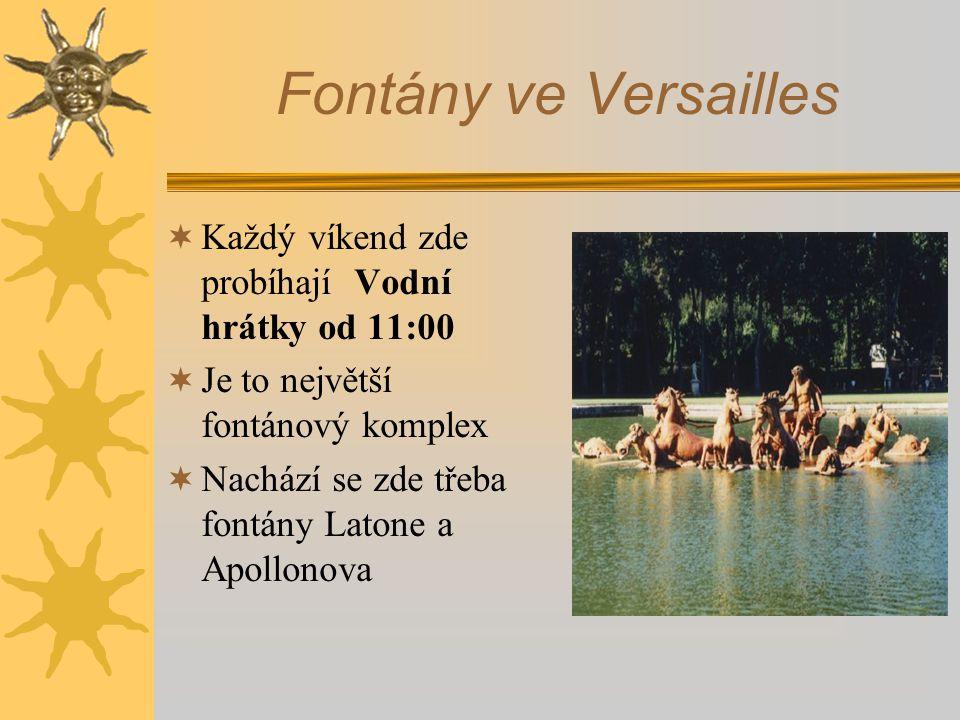 Fontány ve Versailles Každý víkend zde probíhají Vodní hrátky od 11:00