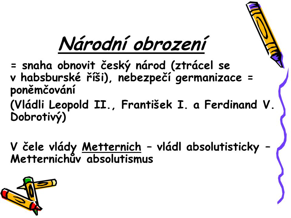 Národní obrození = snaha obnovit český národ (ztrácel se v habsburské říši), nebezpečí germanizace = poněmčování.