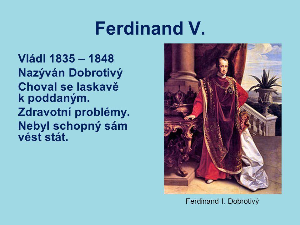 Ferdinand V. Vládl 1835 – 1848 Nazýván Dobrotivý