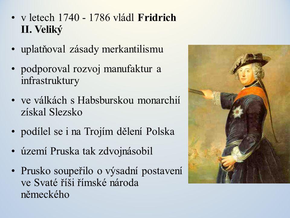v letech 1740 - 1786 vládl Fridrich II. Veliký