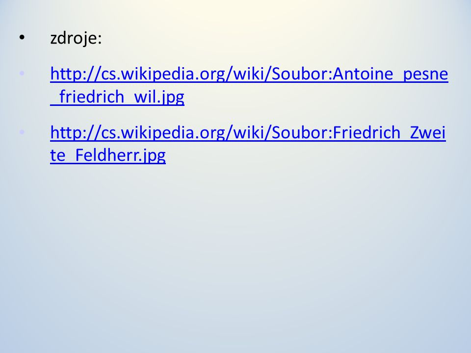 zdroje: http://cs.wikipedia.org/wiki/Soubor:Antoine_pesne _friedrich_wil.jpg.