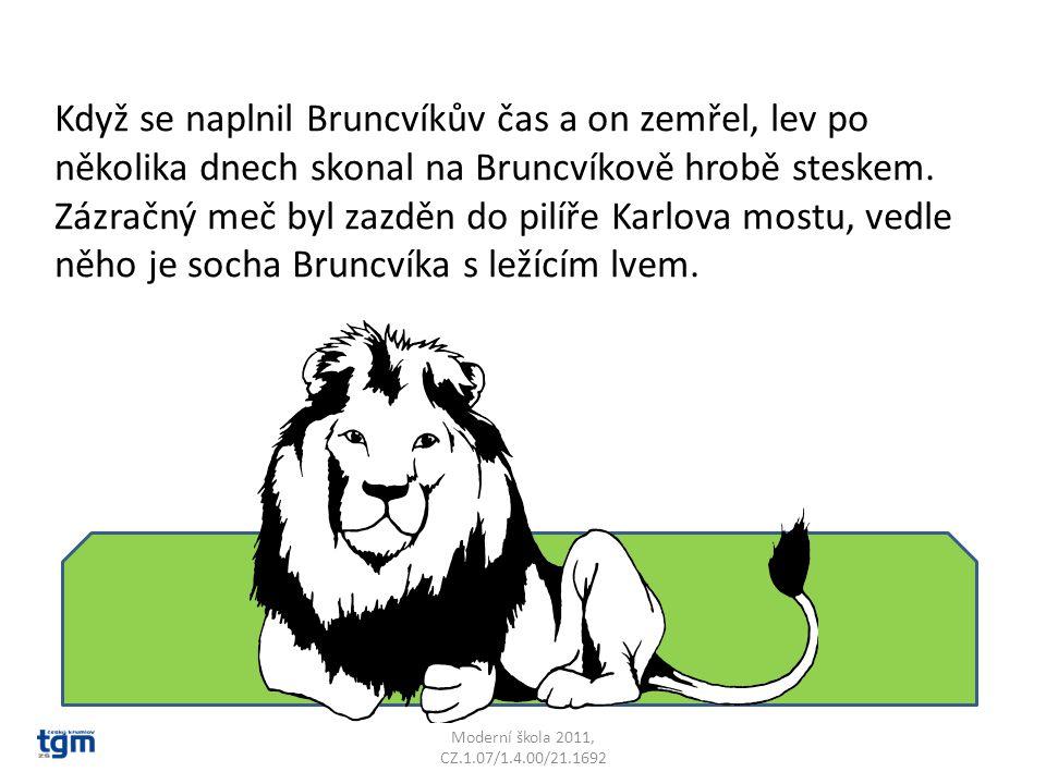Když se naplnil Bruncvíkův čas a on zemřel, lev po několika dnech skonal na Bruncvíkově hrobě steskem. Zázračný meč byl zazděn do pilíře Karlova mostu, vedle něho je socha Bruncvíka s ležícím lvem.