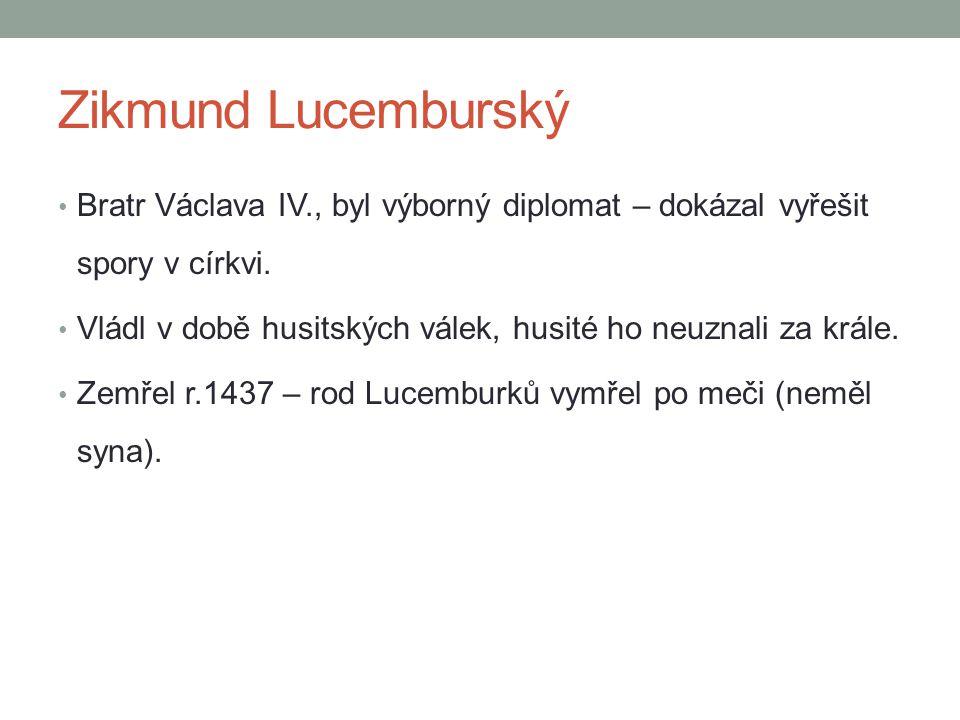 Zikmund Lucemburský Bratr Václava IV., byl výborný diplomat – dokázal vyřešit spory v církvi.