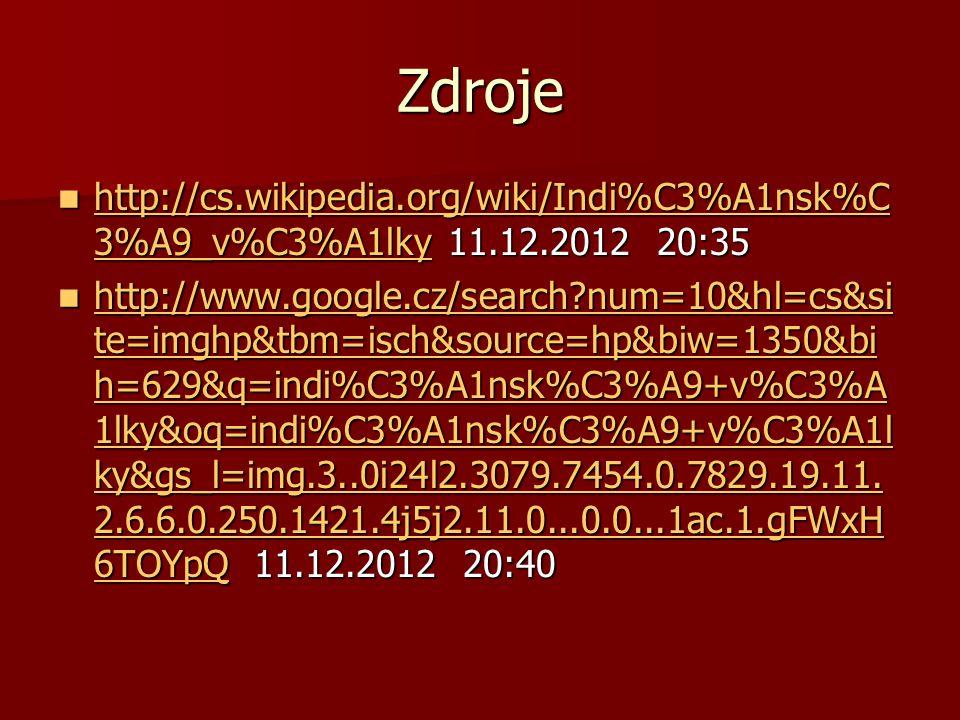 Zdroje http://cs.wikipedia.org/wiki/Indi%C3%A1nsk%C3%A9_v%C3%A1lky 11.12.2012 20:35.